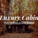 Luxury Cabin – How to build in Low Budget